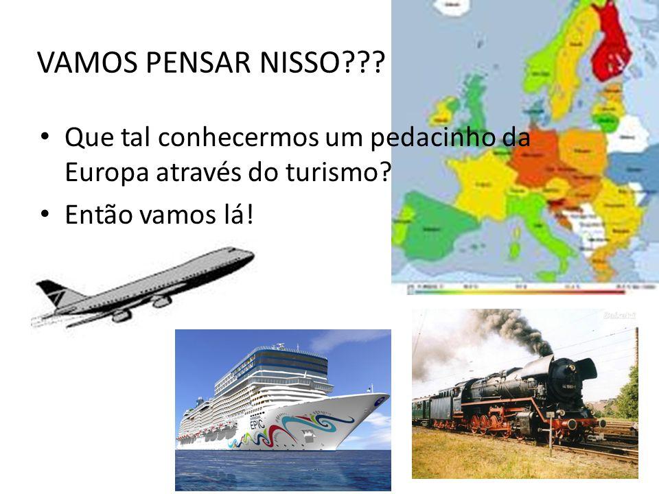 VAMOS PENSAR NISSO??? Que tal conhecermos um pedacinho da Europa através do turismo? Então vamos lá!