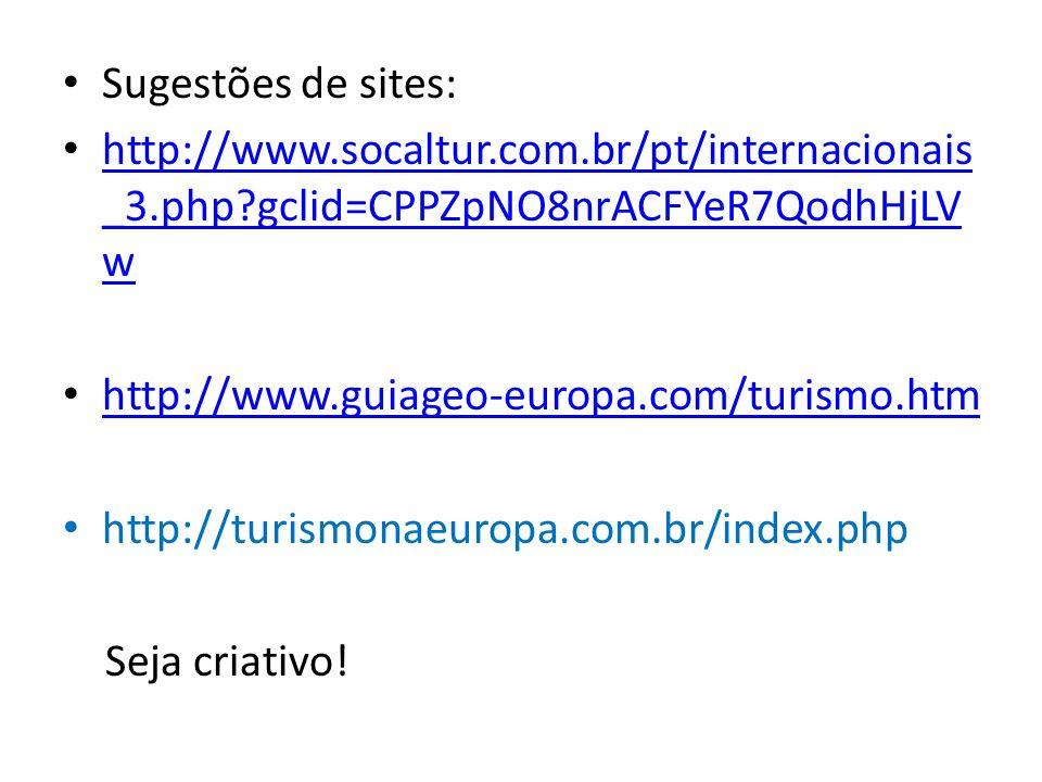 Sugestões de sites: http://www.socaltur.com.br/pt/internacionais _3.php?gclid=CPPZpNO8nrACFYeR7QodhHjLV w http://www.socaltur.com.br/pt/internacionais