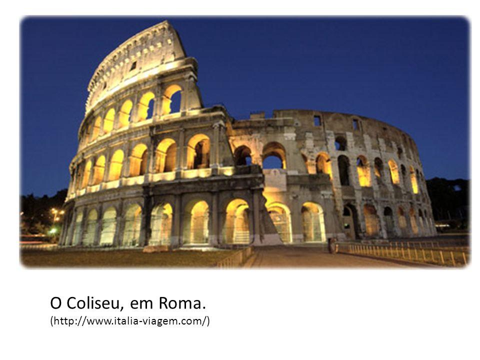 O Coliseu, em Roma. (http://www.italia-viagem.com/)