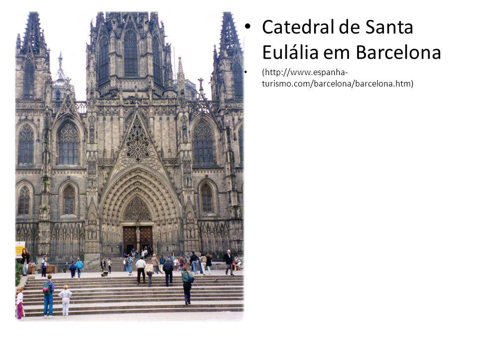 Catedral de Santa Eulália em Barcelona (http://www.espanha- turismo.com/barcelona/barcelona.htm)
