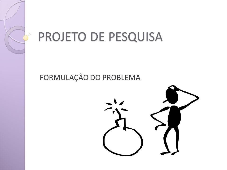 PROJETO DE PESQUISA FORMULAÇÃO DO PROBLEMA