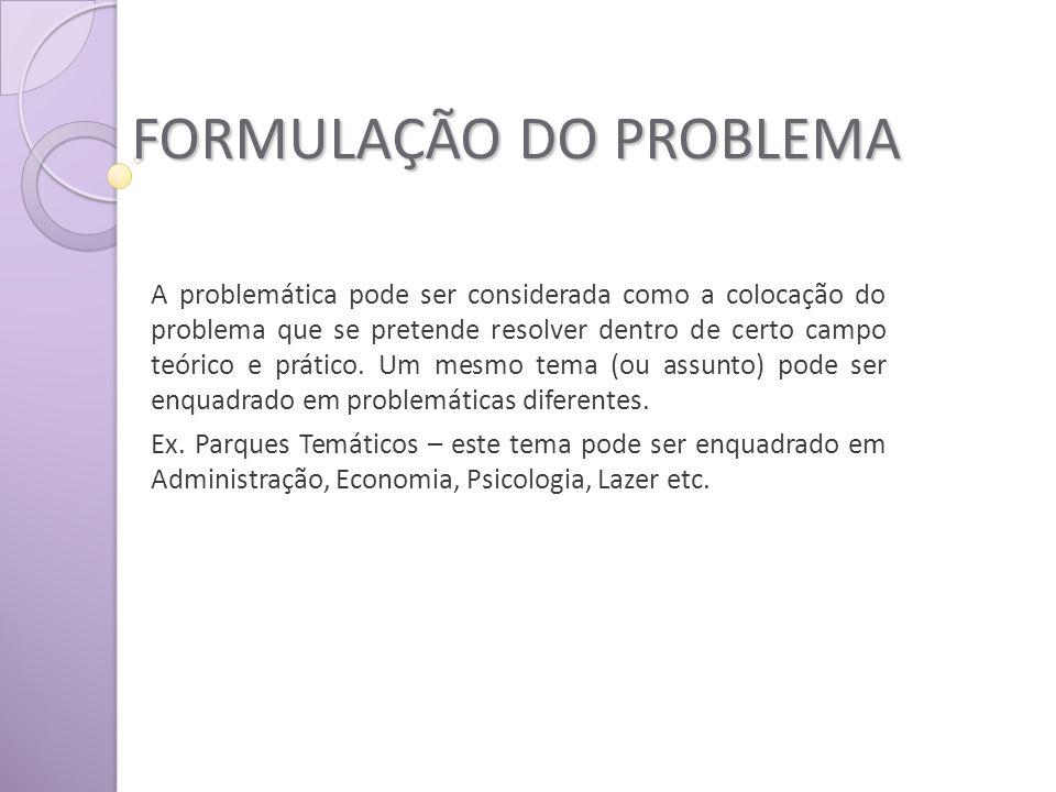 FORMULAÇÃO DO PROBLEMA A problemática pode ser considerada como a colocação do problema que se pretende resolver dentro de certo campo teórico e prático.