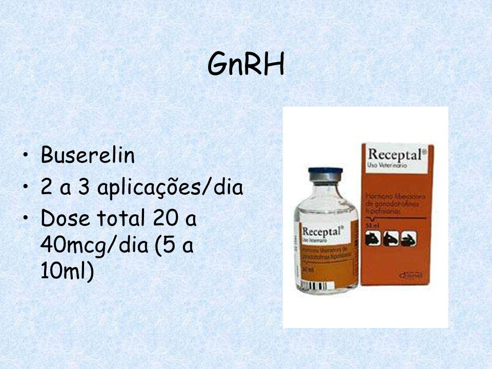 GnRH Buserelin 2 a 3 aplicações/dia Dose total 20 a 40mcg/dia (5 a 10ml)
