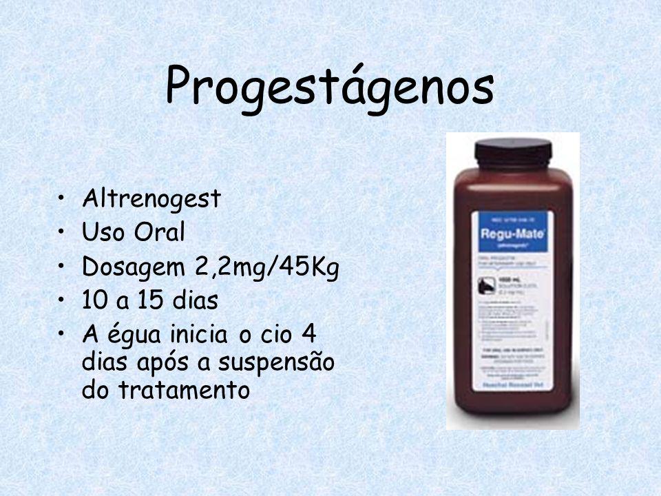 Progestágenos Altrenogest Uso Oral Dosagem 2,2mg/45Kg 10 a 15 dias A égua inicia o cio 4 dias após a suspensão do tratamento