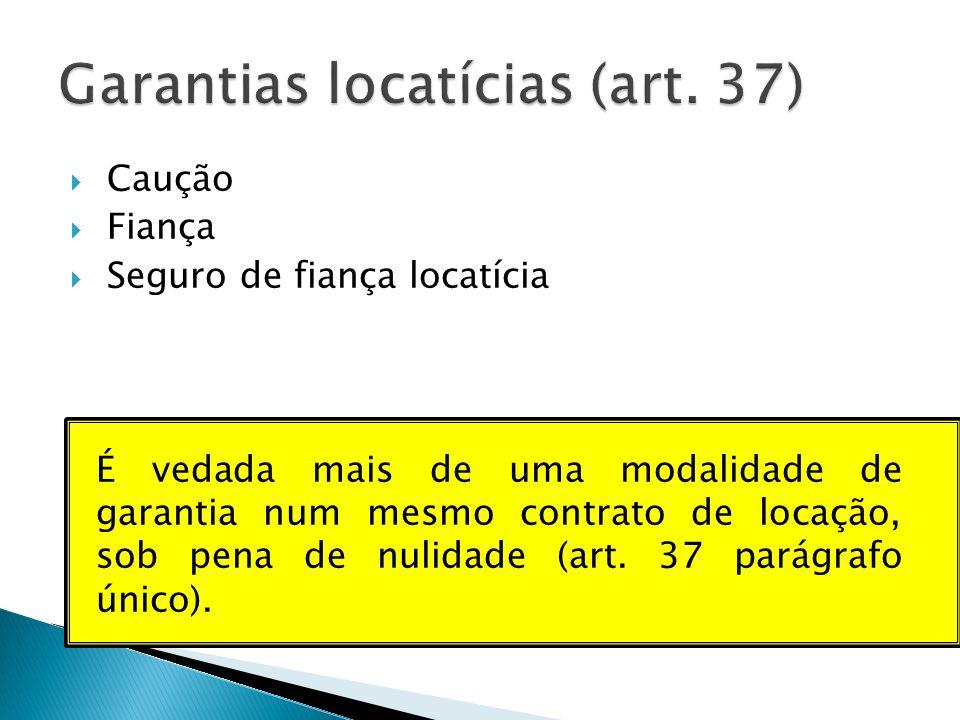 Caução Fiança Seguro de fiança locatícia É vedada mais de uma modalidade de garantia num mesmo contrato de locação, sob pena de nulidade (art. 37 pará