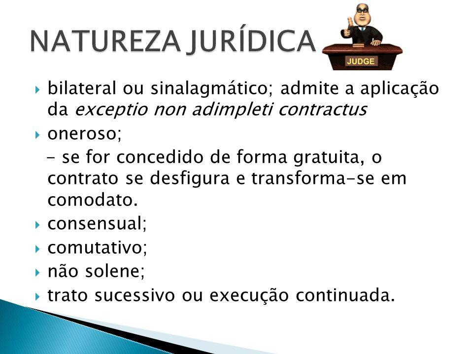 bilateral ou sinalagmático; admite a aplicação da exceptio non adimpleti contractus oneroso; - se for concedido de forma gratuita, o contrato se desfi