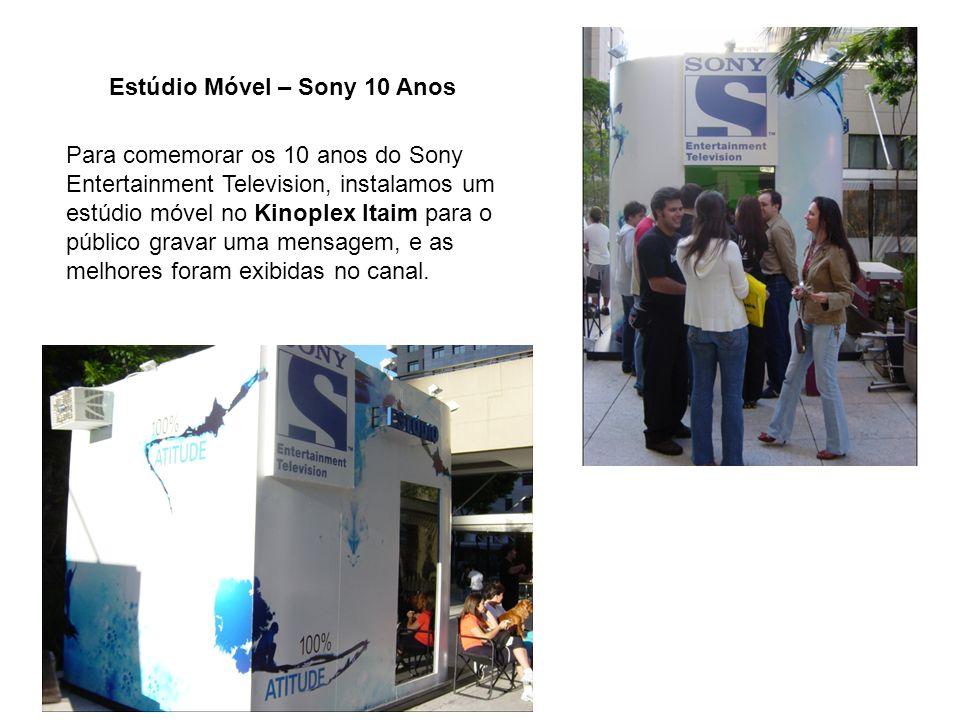 Estúdio Móvel – Sony 10 Anos Para comemorar os 10 anos do Sony Entertainment Television, instalamos um estúdio móvel no Kinoplex Itaim para o público gravar uma mensagem, e as melhores foram exibidas no canal.