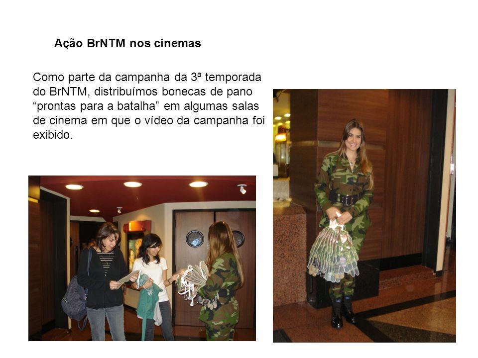 Ação BrNTM nos cinemas Como parte da campanha da 3ª temporada do BrNTM, distribuímos bonecas de pano prontas para a batalha em algumas salas de cinema em que o vídeo da campanha foi exibido.