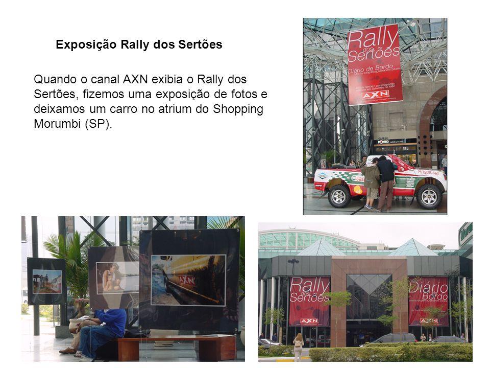 Exposição Rally dos Sertões Quando o canal AXN exibia o Rally dos Sertões, fizemos uma exposição de fotos e deixamos um carro no atrium do Shopping Morumbi (SP).