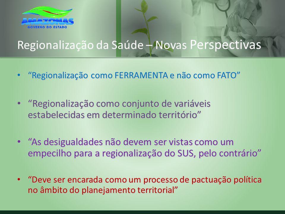 Regionalização da Saúde – Novas Perspectivas Regionalização como FERRAMENTA e não como FATO Regionalização como FERRAMENTA e não como FATO Regionaliza