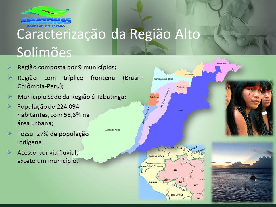 Caracterização da Região Alto Solimões Região composta por 9 municípios; Região composta por 9 municípios; Região com tríplice fronteira (Brasil- Colô