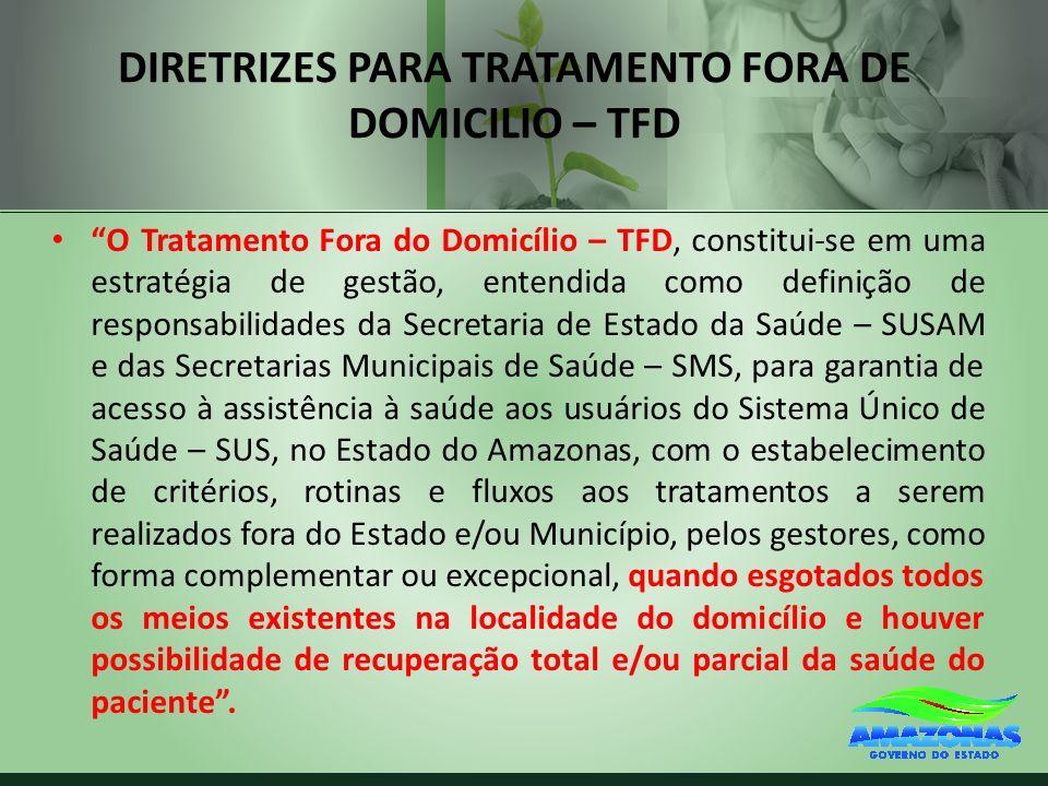 DIRETRIZES PARA TRATAMENTO FORA DE DOMICILIO – TFD O Tratamento Fora do Domicílio – TFD, constitui-se em uma estratégia de gestão, entendida como defi