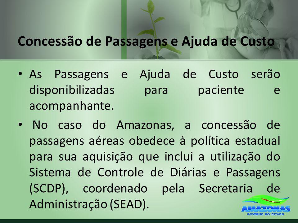 Concessão de Passagens e Ajuda de Custo As Passagens e Ajuda de Custo serão disponibilizadas para paciente e acompanhante. No caso do Amazonas, a conc