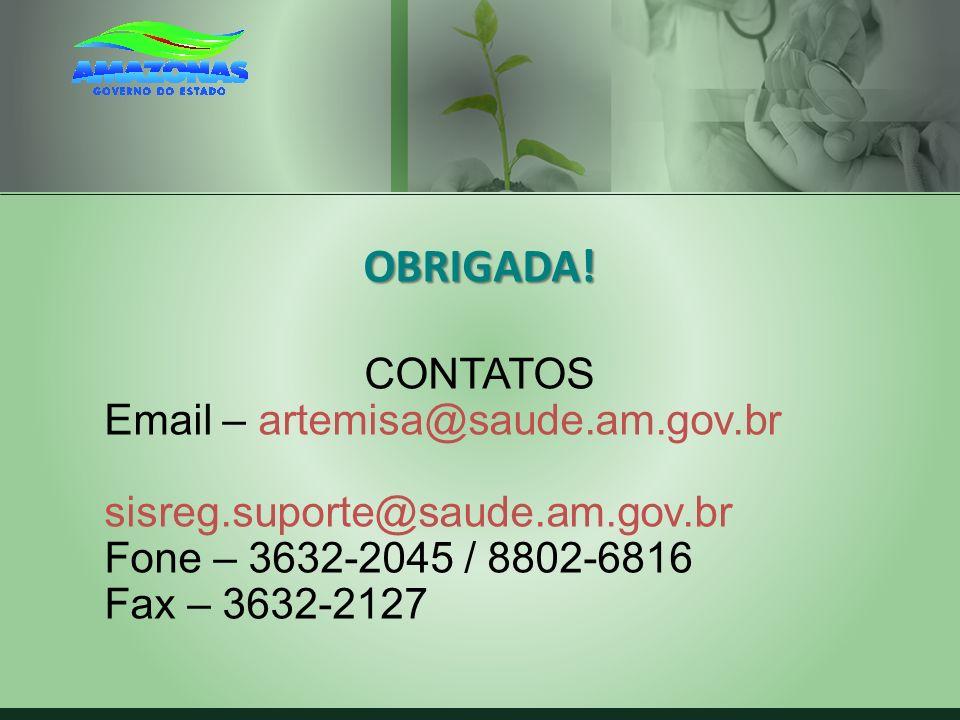 OBRIGADA! CONTATOS Email – artemisa@saude.am.gov.br sisreg.suporte@saude.am.gov.br Fone – 3632-2045 / 8802-6816 Fax – 3632-2127