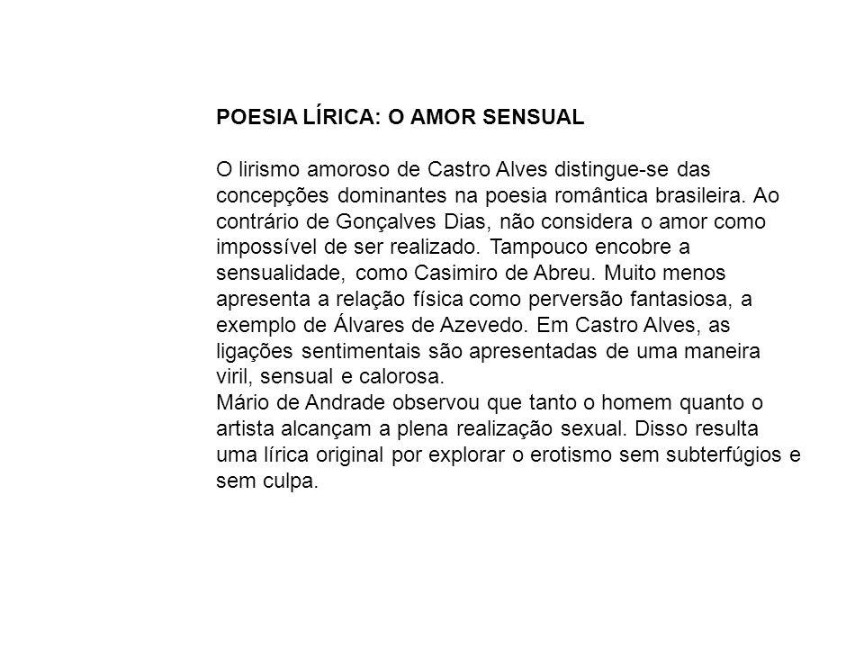 Ninguém como Castro Alves sabe cantar as excelências das uniões corpóreas, ninguém como ele sabe falar de homens e mulheres reais.
