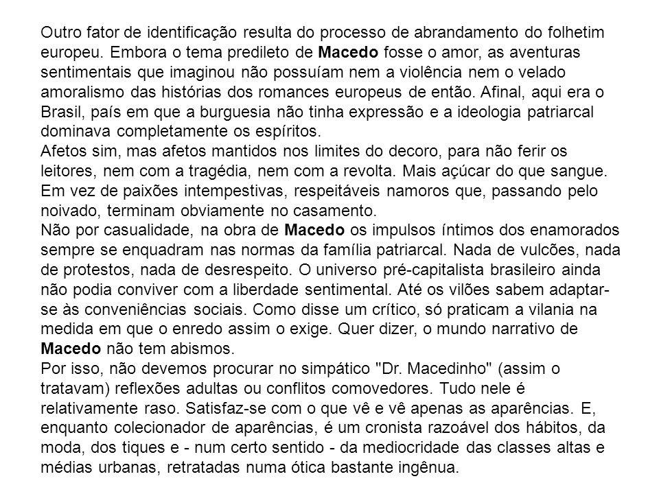 A importância histórica O crítico Antônio Candido diz, com ironia, que Macedo parece ceder a um irresistível impulso de tagarelice .