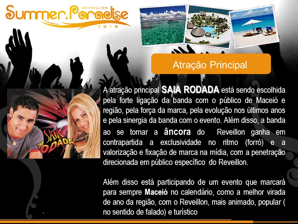 SAIA RODADA A atração principal SAIA RODADA está sendo escolhida pela forte ligação da banda com o público de Maceió e região, pela força da marca, pela evolução nos últimos anos e pela sinergia da banda com o evento.