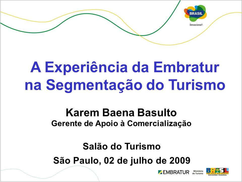 A Experiência da Embratur na Segmentação do Turismo Salão do Turismo São Paulo, 02 de julho de 2009 Karem Baena Basulto Gerente de Apoio à Comercializ