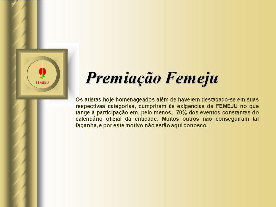 Premiação Femeju Os atletas hoje homenageados além de haverem destacado-se em suas respectivas categorias, cumpriram às exigências da FEMEJU no que ta