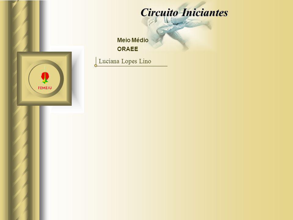 Circuito Iniciantes Meio Médio Luciana Lopes Lino ORAEE