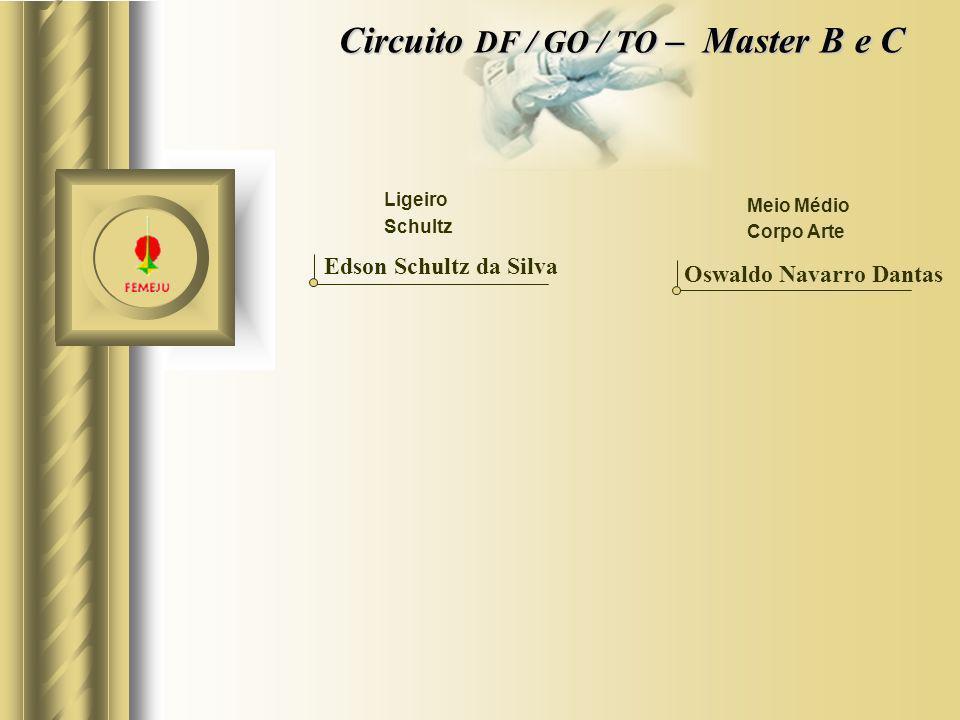 Ligeiro Edson Schultz da Silva Oswaldo Navarro Dantas Meio Médio Circuito DF / GO / TO – Master B e C Schultz Corpo Arte