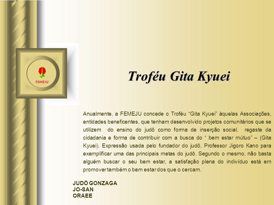 Troféu Gita Kyuei Anualmente, a FEMEJU concede o Troféu Gita Kyuei àquelas Associações, entidades beneficentes, que tenham desenvolvido projetos comun