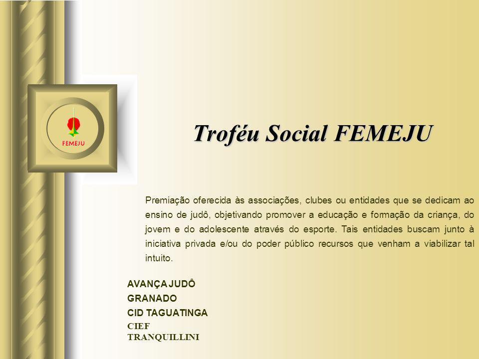 Troféu Social FEMEJU Premiação oferecida às associações, clubes ou entidades que se dedicam ao ensino de judô, objetivando promover a educação e forma