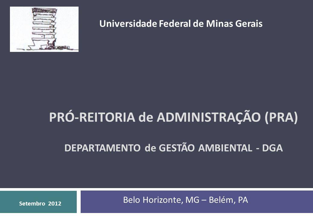 PRÓ-REITORIA de ADMINISTRAÇÃO (PRA) DEPARTAMENTO de GESTÃO AMBIENTAL - DGA Universidade Federal de Minas Gerais Setembro 2012 Belo Horizonte, MG – Bel