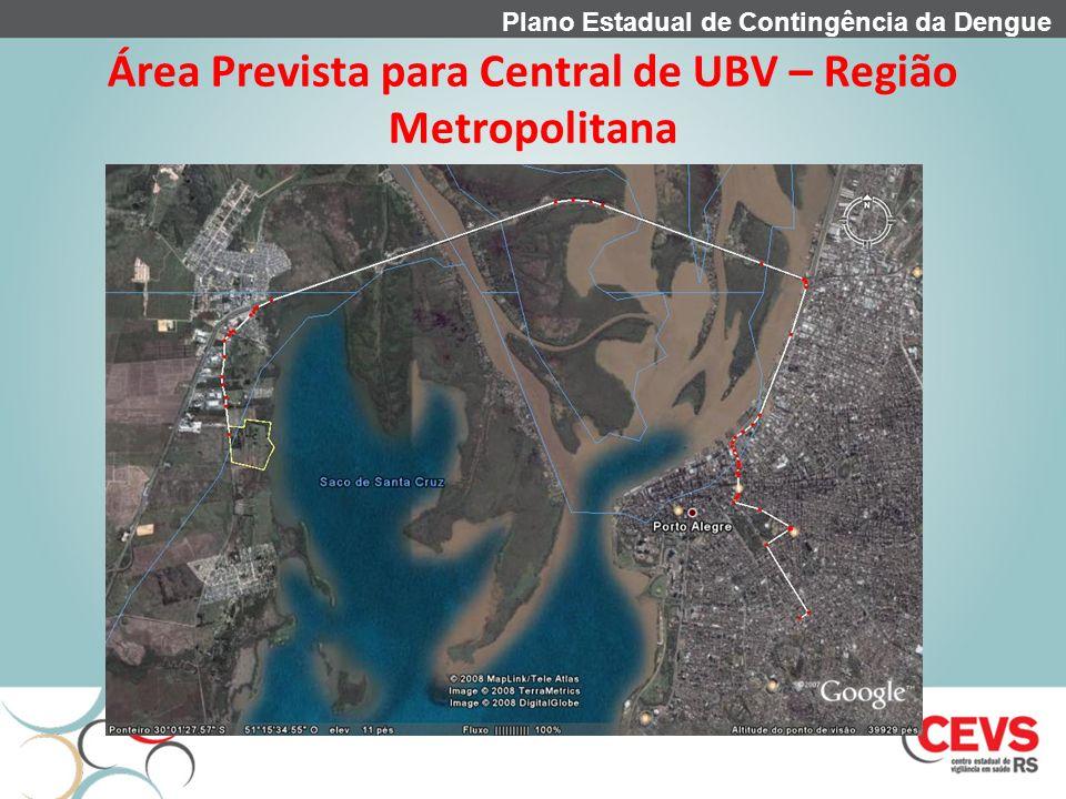 Área Prevista para Central de UBV – Região Metropolitana Plano Estadual de Contingência da Dengue
