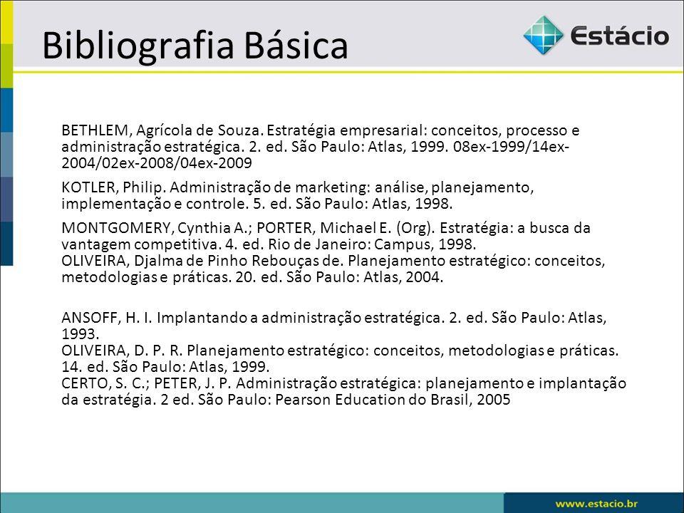 Bibliografia Básica BETHLEM, Agrícola de Souza. Estratégia empresarial: conceitos, processo e administração estratégica. 2. ed. São Paulo: Atlas, 1999