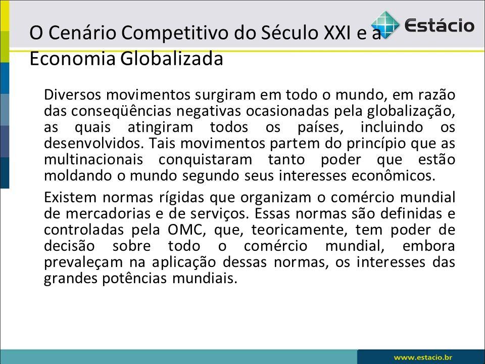 O Cenário Competitivo do Século XXI e a Economia Globalizada Diversos movimentos surgiram em todo o mundo, em razão das conseqüências negativas ocasio