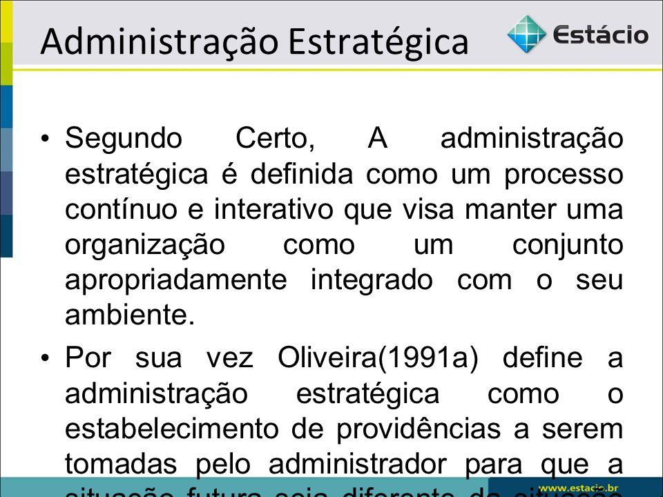 Administração Estratégica Segundo Certo, A administração estratégica é definida como um processo contínuo e interativo que visa manter uma organização