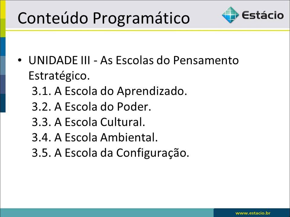 Conteúdo Programático UNIDADE III - As Escolas do Pensamento Estratégico. 3.1. A Escola do Aprendizado. 3.2. A Escola do Poder. 3.3. A Escola Cultural