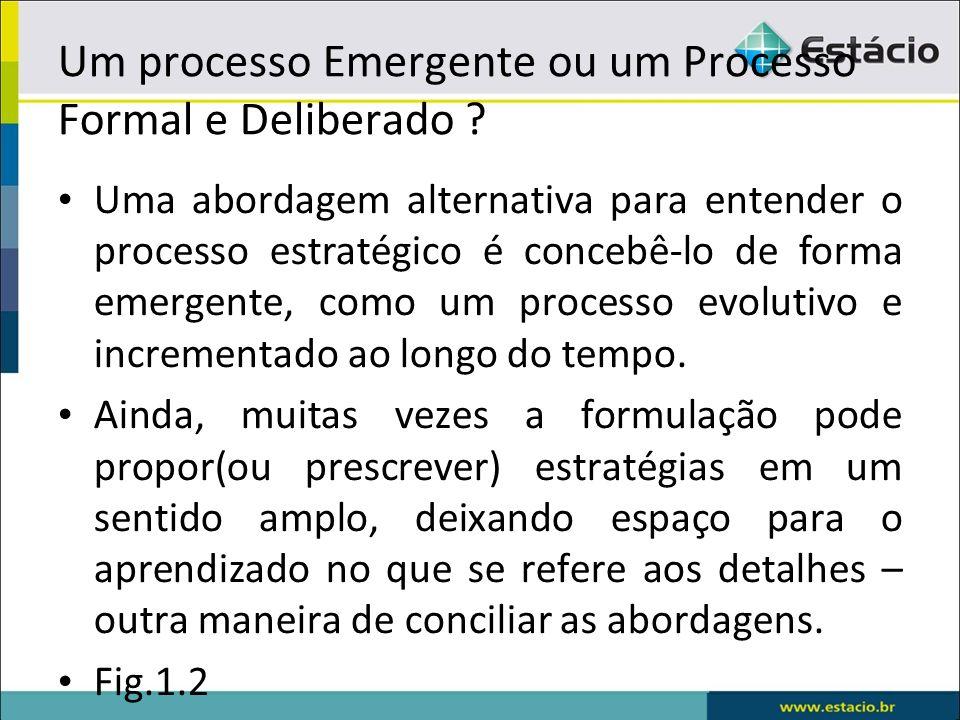 Um processo Emergente ou um Processo Formal e Deliberado ? Uma abordagem alternativa para entender o processo estratégico é concebê-lo de forma emerge