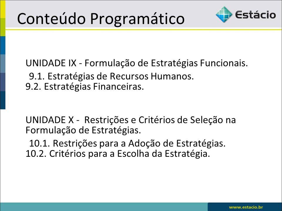 Conteúdo Programático UNIDADE IX - Formulação de Estratégias Funcionais. 9.1. Estratégias de Recursos Humanos. 9.2. Estratégias Financeiras. UNIDADE X