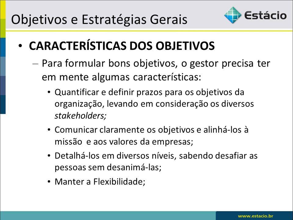 Objetivos e Estratégias Gerais CARACTERÍSTICAS DOS OBJETIVOS – Para formular bons objetivos, o gestor precisa ter em mente algumas características: Qu