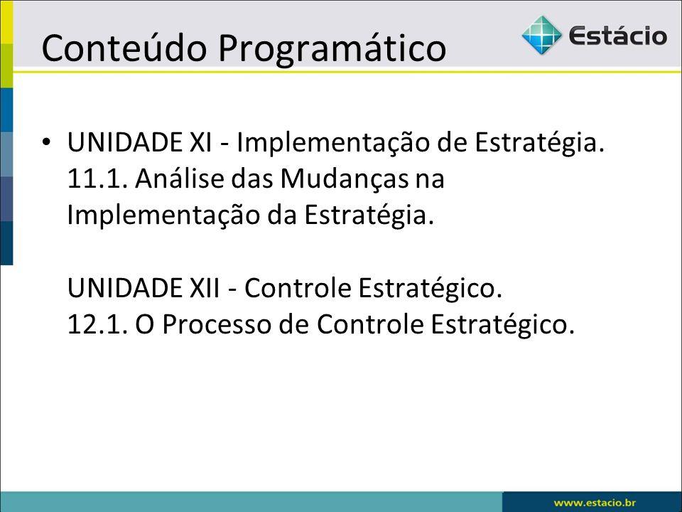 Conteúdo Programático UNIDADE XI - Implementação de Estratégia. 11.1. Análise das Mudanças na Implementação da Estratégia. UNIDADE XII - Controle Estr
