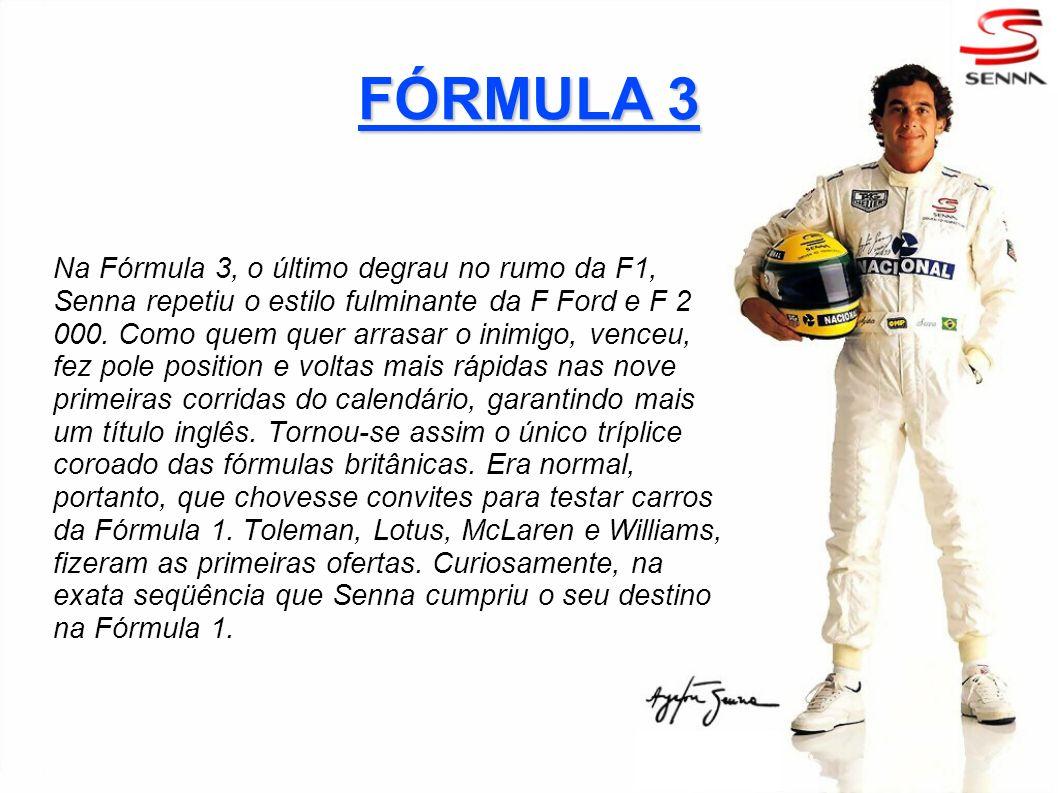 FÓRMULA 3 Na Fórmula 3, o último degrau no rumo da F1, Senna repetiu o estilo fulminante da F Ford e F 2 000. Como quem quer arrasar o inimigo, venceu