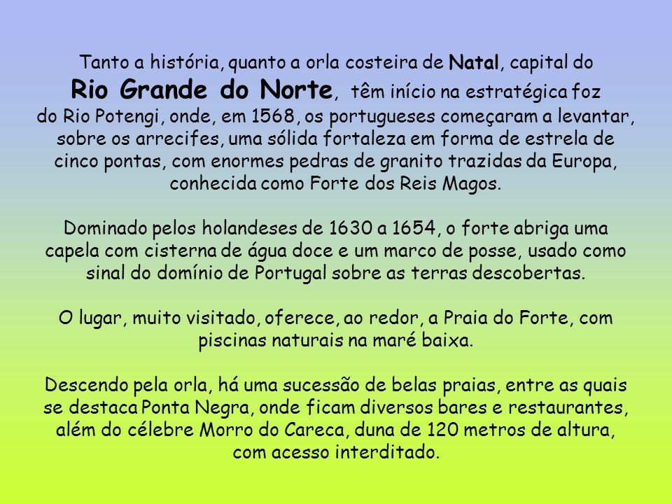 Tanto a história, quanto a orla costeira de Natal, capital do Rio Grande do Norte, têm início na estratégica foz do Rio Potengi, onde, em 1568, os por