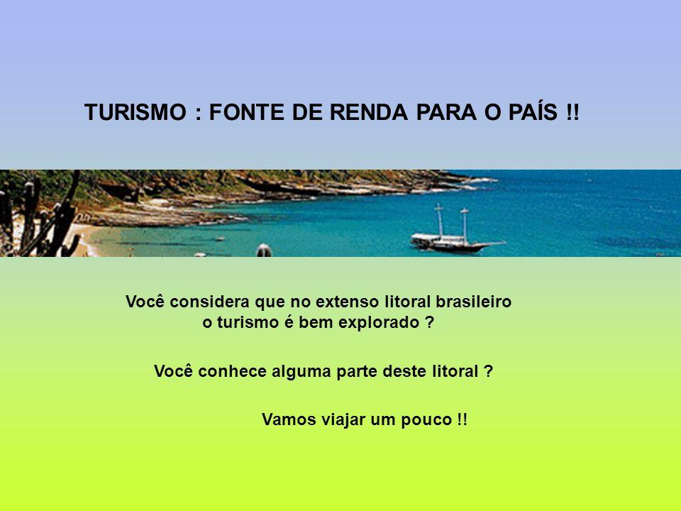 TURISMO : FONTE DE RENDA PARA O PAÍS !! Você considera que no extenso litoral brasileiro o turismo é bem explorado ? Você conhece alguma parte deste l