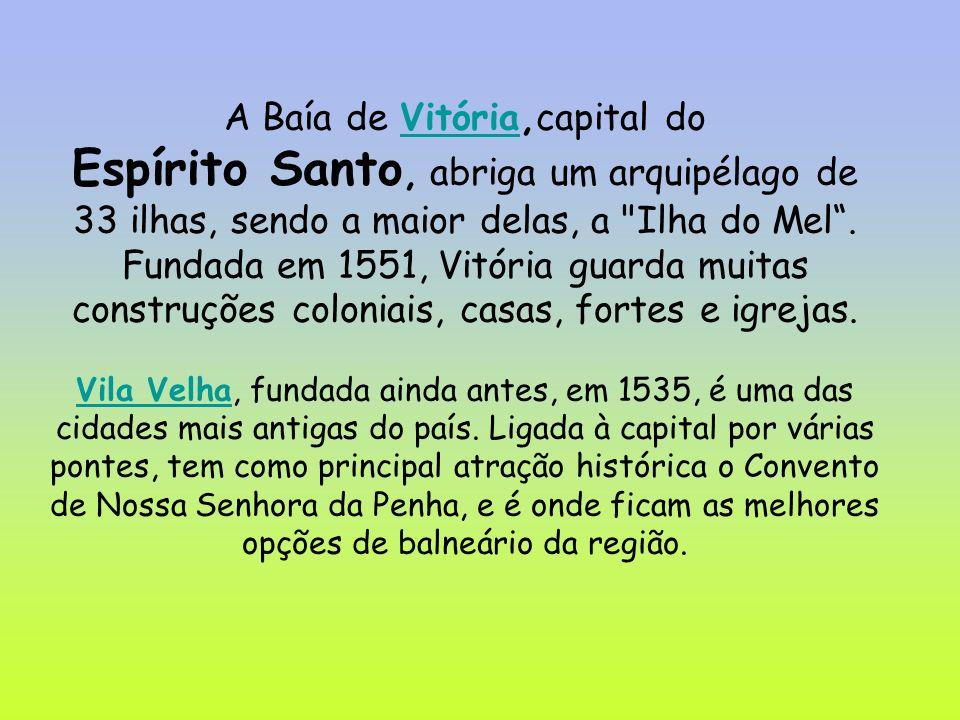 A Baía de Vitória,capital doVitória Espírito Santo, abriga um arquipélago de 33 ilhas, sendo a maior delas, a