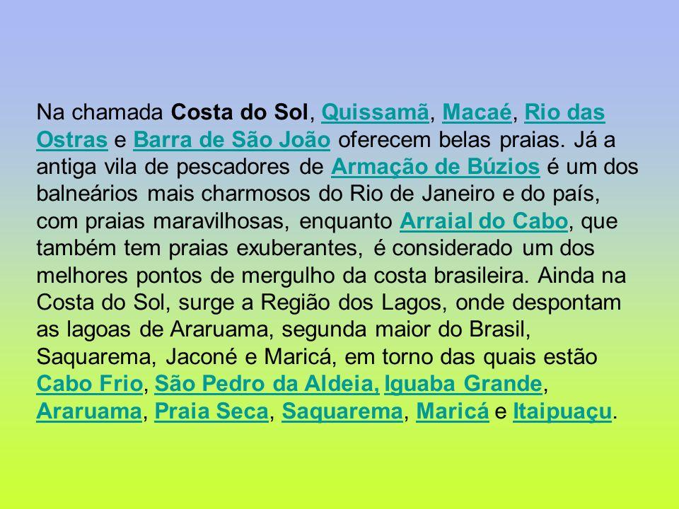 Na chamada Costa do Sol, Quissamã, Macaé, Rio das Ostras e Barra de São João oferecem belas praias. Já a antiga vila de pescadores de Armação de Búzio