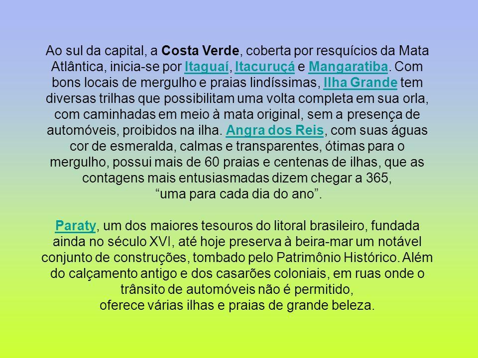 Ao sul da capital, a Costa Verde, coberta por resquícios da Mata Atlântica, inicia-se por Itaguaí, Itacuruçá e Mangaratiba. Com bons locais de mergulh