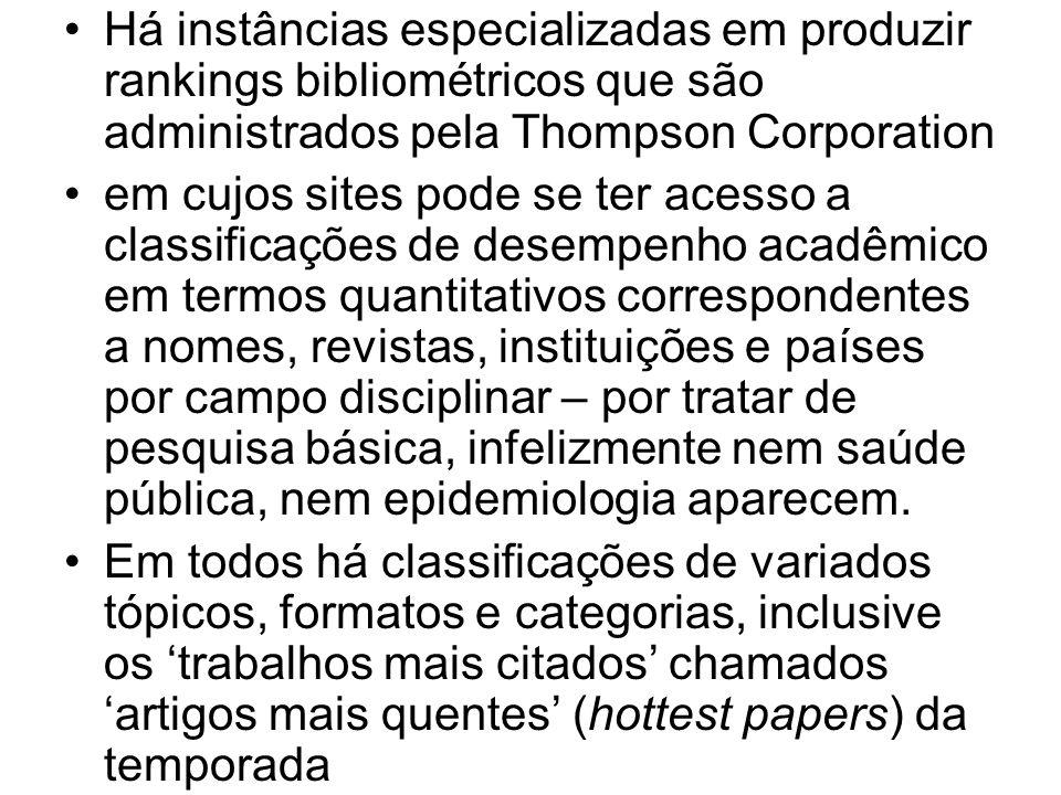 Há instâncias especializadas em produzir rankings bibliométricos que são administrados pela Thompson Corporation em cujos sites pode se ter acesso a c