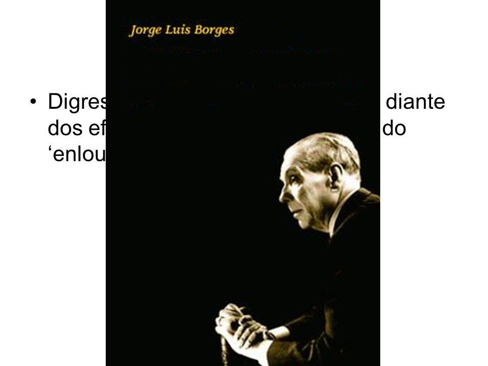 Digressão: a atualidade de Borges diante dos efeitos psico-socio-ecológicos do enlouquecimento global.