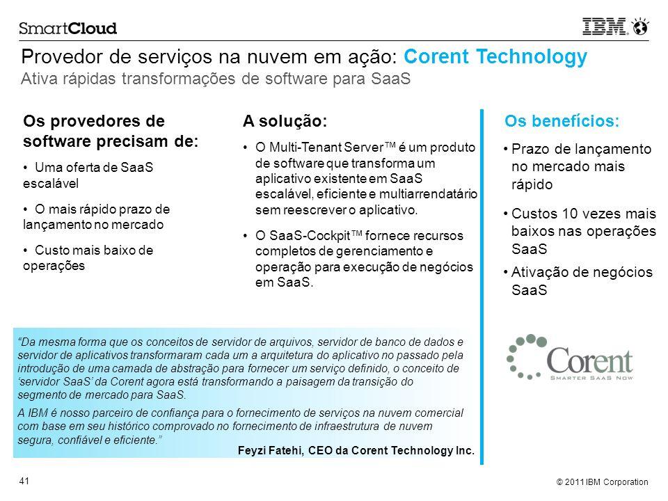 © 2011 IBM Corporation 41 Provedor de serviços na nuvem em ação: Corent Technology Ativa rápidas transformações de software para SaaS Da mesma forma q