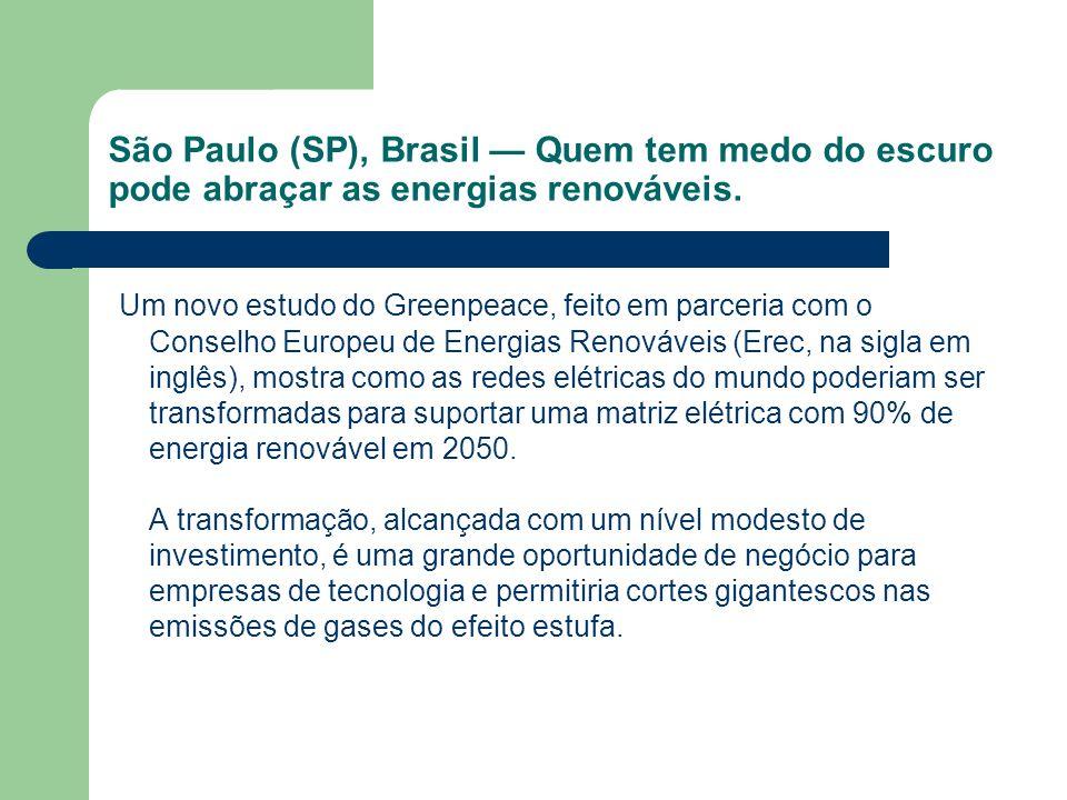 São Paulo (SP), Brasil Quem tem medo do escuro pode abraçar as energias renováveis.