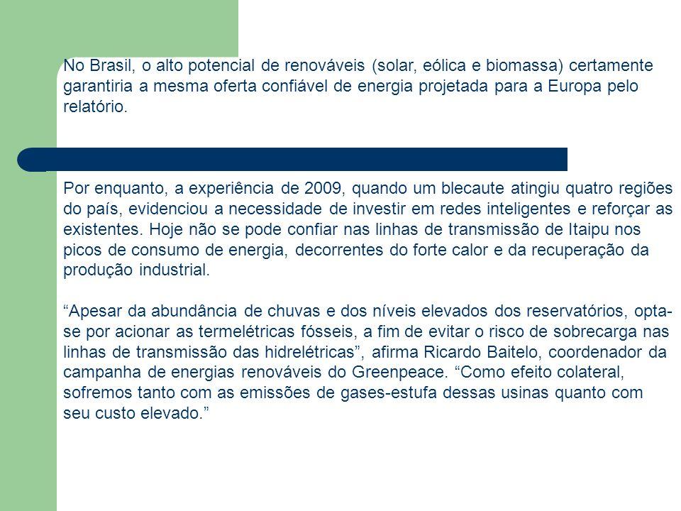 No Brasil, o alto potencial de renováveis (solar, eólica e biomassa) certamente garantiria a mesma oferta confiável de energia projetada para a Europa pelo relatório.