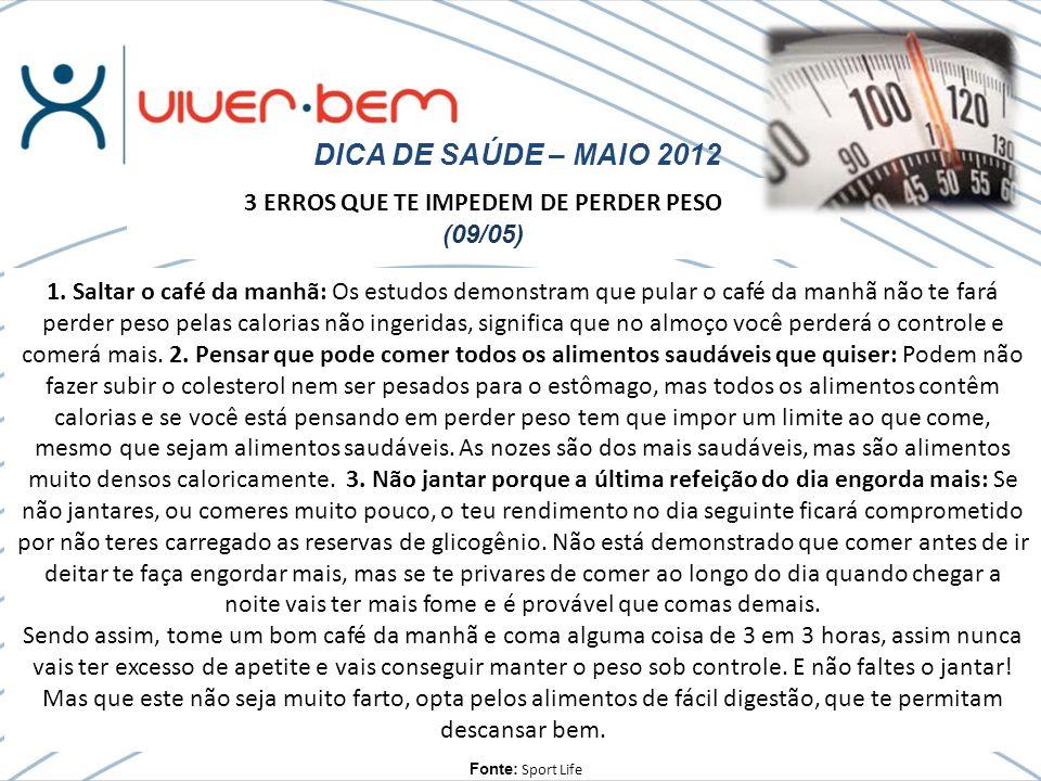 DICA DE SAÚDE – MAIO 2012 Fonte: Sport Life 1.