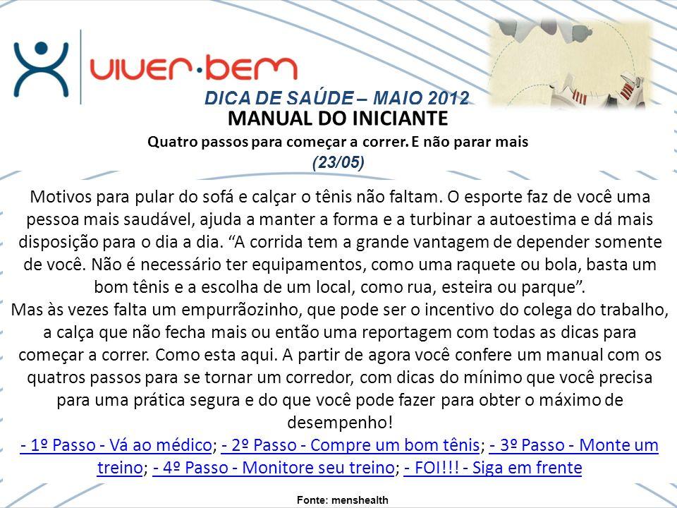DICA DE SAÚDE – MAIO 2012 Fonte: menshealth Motivos para pular do sofá e calçar o tênis não faltam.